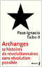 Archanges 12 Histoires de r�volutionnaires sans r�volutions possibles - Paco Ignacio Taibo II